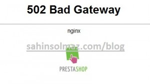 Prestashop-Admin-502-Bad-Gateway-Hatasi-ve-Cözumu-Error-Solve-SolvedPrestashop Admin 502 Bad Gateway Hatası Nasıl Çözülür